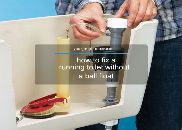 How To Fix A Running Toilet Without Ball Float Step By